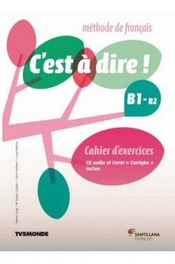 C'EST A DIRE B1+ EXERCICES+CD+CORRIGES (ED.16)
